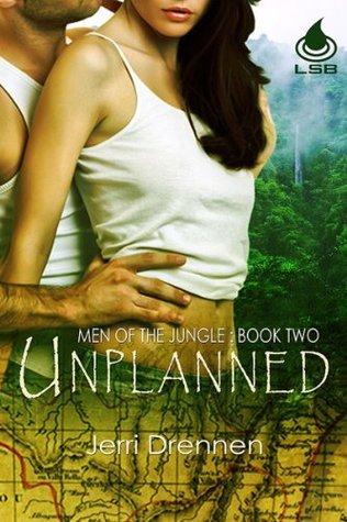 Unplanned (Men of the Jungle, #2) Jerri Drennen