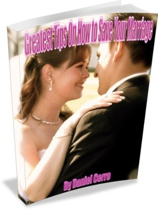 Greatest Tips on How to Save your Marriage  by  Daniel Cerro