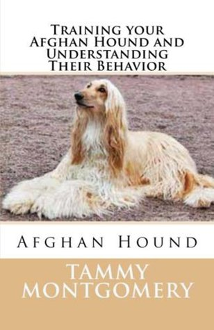 Training your Afghan Hound and Understanding Their Behavior  by  Tammy Montgomery