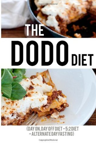 The Dodo Diet: The Day On, Day Off Diet (5:2 Diet & Alternate Day Fasting) Fast Fifty