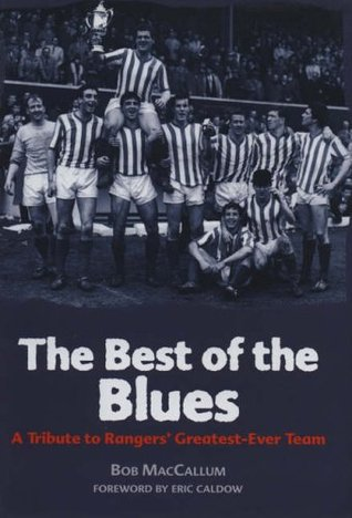 The Best of the Blues: A Tribute to Rangers Greatest-Ever Team Robert MacCallum