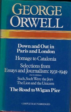 Down And Out In Paris And London The Road To Wigan Pier Homage To Catalonia Essays And Journalism: 1931 1940 Essays And Journalism: 1940 1943 Essays And Journalism: 1944 1945 Essays And Journalism: 1945 1949  by  George Orwell
