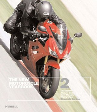 The New Motorcycle Yearbook 2: The Definitive Annual Guide to All New Motorcycles Worldwide Simon Burton