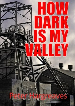 How Dark is My Valley  by  Peter Hargreaves