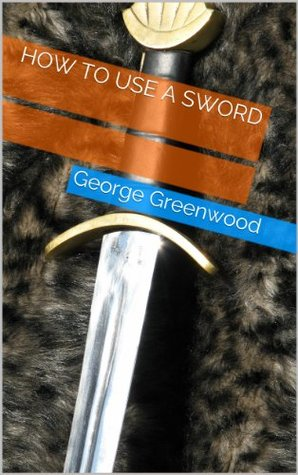 How to Use a Sword  by  George Greenwood