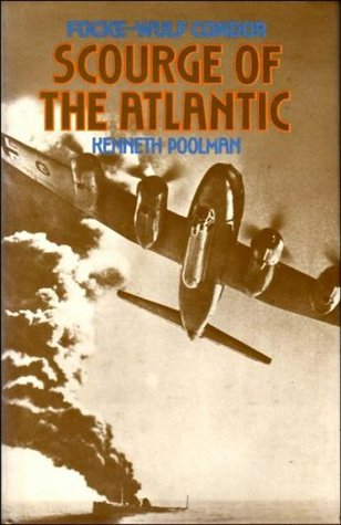 Focke-Wulf Condor:  Scourge Of The Atlantic Kenneth Poolman