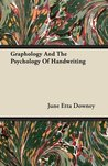 Graphology and the Psychology of Handwriting Volume 24 June Etta Downey