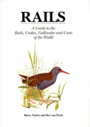 Rails: A Guide to the Rails, Crakes, Gallinules and Coots of the World  by  Barry Taylor