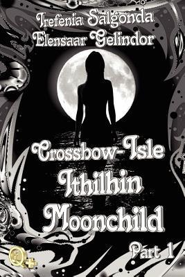 Crossbow-Isle: Ithilhin Moonchild Part 1  by  Irefenia Salgonda
