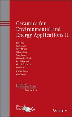 Ceramics for Environmental and Energy Applications II: Ceramic Transactions, Volume 246 Fatih Dogan