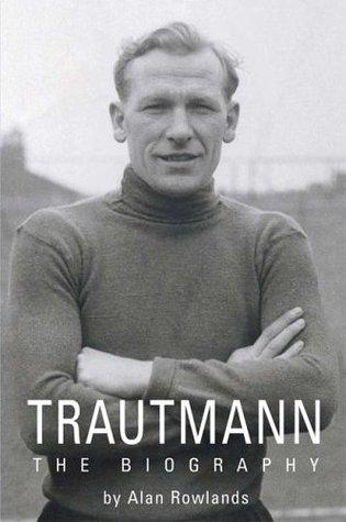 Trautmann  by  Alan Rowlands
