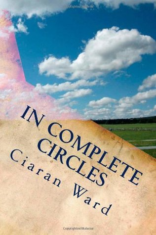 In Complete Circles: The Memoirs and Travels of an Ageing Schoolboy  by  Ciaran Ward