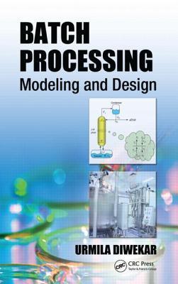Batch Processing: Modeling and Design  by  Urmila Diwekar
