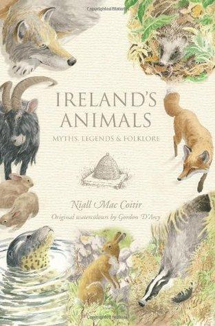 Irelands Animals: Myths, Legends & Folklore  by  Niall Mac Coitir