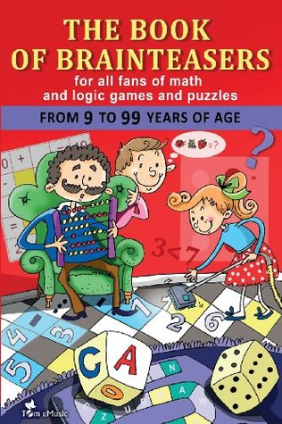 The Book of Brainteasers: For All Fans of Math and Logic Games and Puzzles Alex Fonteyn