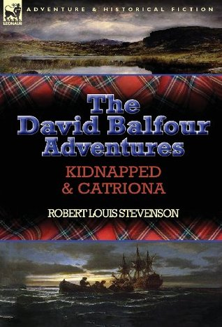 The David Balfour Adventures: Kidnapped & Catriona  by  Robert Louis Stevenson