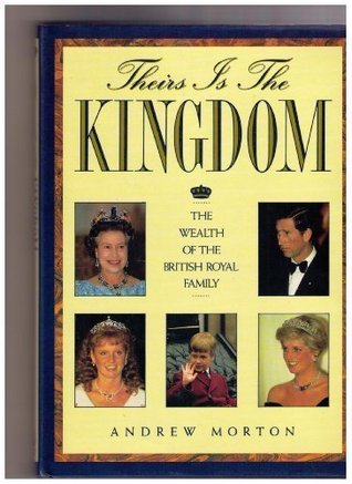 Theirs Is The Kingdom The Wealth Of The British Royal