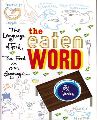 Eaten Word: The Language of Food, the Food in Our Language  by  Jay Jacobs