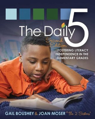Daily Five, The (Second Edition);Fostering Literacy in the Elementary Grades