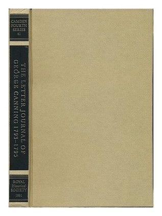 The Letter Journal of George Canning, 1793-1795  by  George Canning