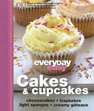 Cakes & Cupcakes: Cheesecakes, Traybakes, Light Sponges, Creamy Gteaux (Everyday Easy)