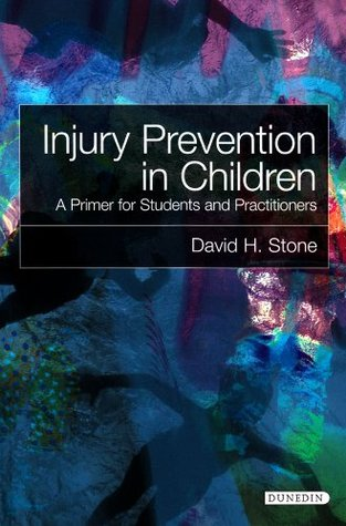 Injury Prevention in Children: A Primer for Students and Practitioners David H. Stone
