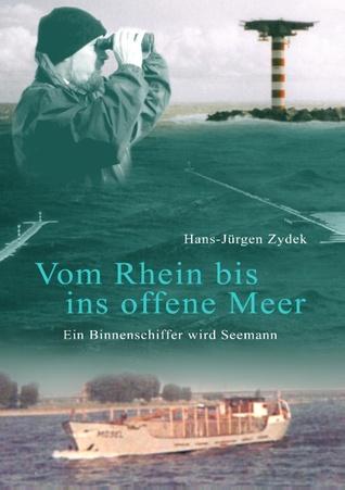 Vom Rhein bis ins offene Meer: Ein Binnenschiffer wird Seemann. Autobiografie Teil 2  by  Hans-Jürgen Zydek