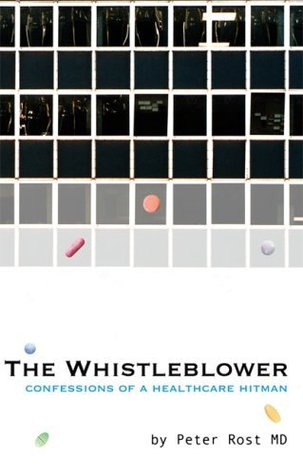 The Whistleblower: Confessions of a Healthcare Hitman Peter Rost