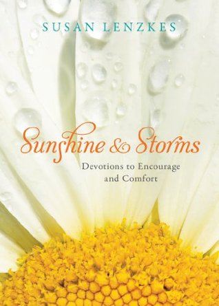 Sunshine & Storms - Devotions to Encourage and Comfort Susan Lenzkes