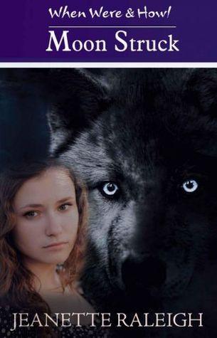 Moon Struck (When, Were & Howl, #1)