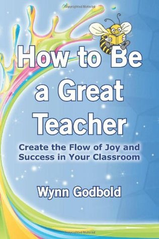How to Be a Great Teacher by Wynn Godbold