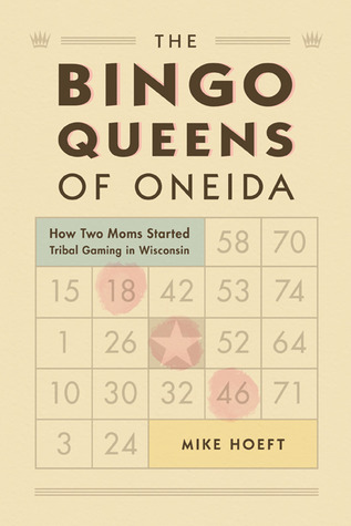 The Bingo Queens of Oneida by Mike Hoeft