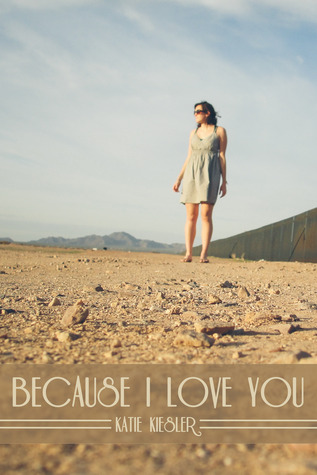 Because I Love You by Katie Kiesler