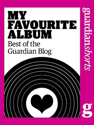My Favourite Album: Best of the Guardian blog  by  The Guardian