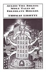 ACROSS THE BORDER: MORE TALES OF CORPORATE HORROR [Signed, Lim]  by  Thomas Ligotti