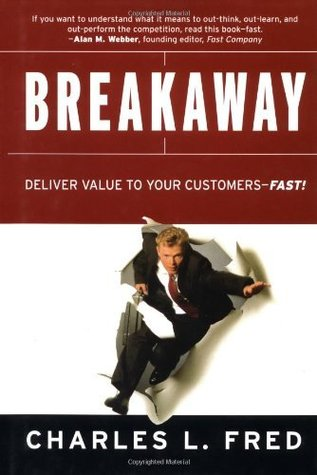 Breakaway: Deliver Value to Your Customers--Fast!  by  Charles L. Fred