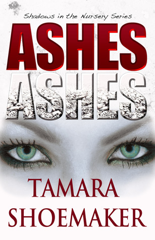 Ashes, Ashes (Shadows in the Nursery #3)  by Tamara Shoemaker  />
