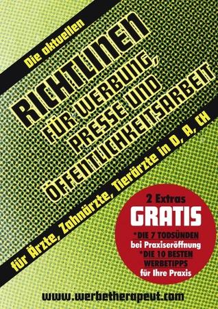 Die aktuellen Richtlinien für Werbung, Presse und Öffentlichkeitsarbeit: Für Ärzte, Zahnärzte, Tierärzte in Deutschland, Österreich, Schweiz Alois Gmeiner