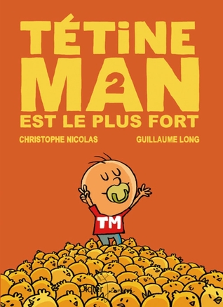 Tétine Man est le plus fort (Tétine Man, #2)  by  Christophe Nicolas