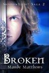 Broken (ShadowLight Saga, #2)