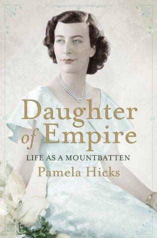Daughter of Empire: Life as a Mountbatten  by  Pamela Hicks