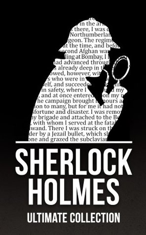 Sherlock Holmes: The Ultimate Collection (4 Novels, 44 Short Stories, and Exclusive Bonus Features)