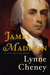 James Madison  A Life Reconsidered by Lynne Cheney