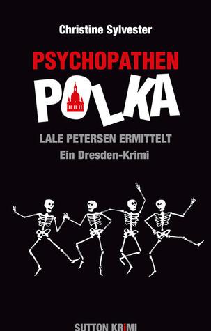 Psychopathenpolka - Lale Petersen ermittelt. Ein Dresden-Krimi  by  Christine Sylvester