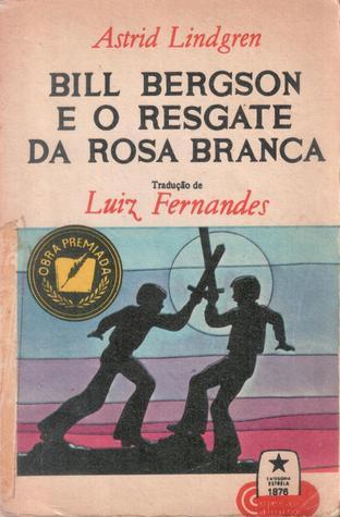 Bill Bergson e o resgate da Rosa Branca (Bill Bergson #3)  by  Astrid Lindgren