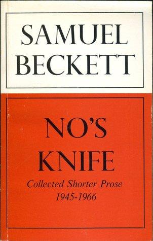 Nos Knife: Collected Shorter Prose, 1945 1966 Samuel Beckett