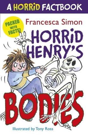A Horrid Factbook: Horrid Henrys Bodies Francesca Simon