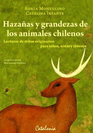 Hazañas y Grandezas de los animales chilenos. Lecturas de mitos originarios para niños, niñas y jóvenes Sonia Montecino