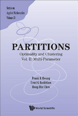Partitions: Optimality and Clustering - Vol II: Multi-Parameter: Optimality and Clustering Vol II: Multi-Parameter Frank K. Hwang