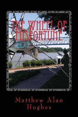 The Wheel of Misfortune  by  Matthew Alan Hughes